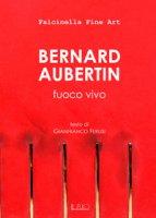 Bernard Aubertin. Fuoco vivo. Catalogo della mostra (Mantova, 18 dicembre 2016-22 gennaio 2017)