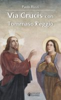 Via crucis con Tommaso Reggio - Paolo Rizzi