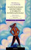Nazionalismo monetario e stabilità internazionale - Friedrich A. Von Hayek