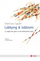 Lobbying e lobbismi - Gianluca Sgueo