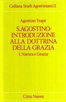 S. Agostino: introduzione alla dottrina della grazia [vol_1] / Natura e grazia - Trapè Agostino