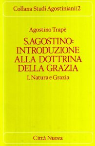 Copertina di 'S. Agostino: introduzione alla dottrina della grazia [vol_1] / Natura e grazia'