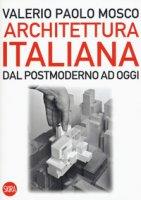 Architettura italiana. Dal postmoderno ad oggi - Mosco Valerio Paolo