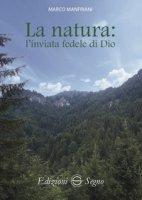 La natura: l'inviata fedele di Dio - Manfriani Marco
