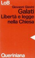 Galati. Libertà e legge nella Chiesa - Giavini Giovanni