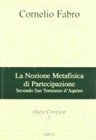 Opere complete / La nozione metafisica di partecipazione - Fabro Cornelio