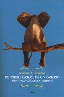 Pensieri oziosi di un ozioso per una vacanza oziosa - Jerome K. Jerome