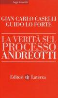 La verità sul processo Andreotti - Caselli Gianfranco, Lo Forte Guido