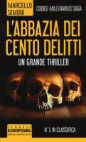 L' abbazia dei cento delitti. Codice millenarius saga - Simoni Marcello