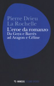 Copertina di 'L' eroe da romanzo: da Goya e Barrès ad Aragon e Céline'