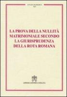 La prova della nullità matrimoniale secondo la giurisprudenza della Rota romana