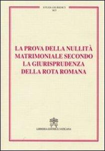 Copertina di 'La prova della nullità matrimoniale secondo la giurisprudenza della Rota romana'