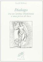 Dialogo tra un'anima illuminata e una priva di luce - Böhme Jakob