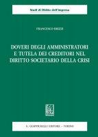 Doveri degli amministratori e tutela dei creditori nel -diritto societario della crisi-. - Francesco Brizzi