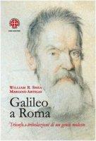 Galileo a Roma. Trionfo e tribolazioni di un genio molesto - Artigas Mariano, Shea William R.