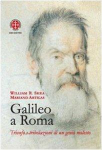 Copertina di 'Galileo a Roma. Trionfo e tribolazioni di un genio molesto'