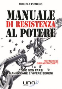 Copertina di 'Manuale di resistenza al potere. Come non farsi manipolare e vivere sereni'