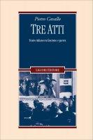 Tre atti. Teatro italiano tra fascismo e guerra - Pietro Cavallo