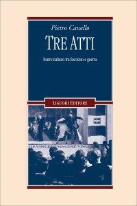 Copertina di 'Tre atti. Teatro italiano tra fascismo e guerra'