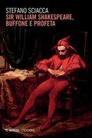 Sir William Shakespeare, buffone e profeta - Sciacca Stefano