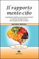 Il rapporto mente-cibo. La guida più completa sui meccanismi mentali in relazione all'alimentazione dal concepimento alla vecchiaia - Riefoli Michele