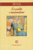 Sessualità e nazionalismo. Mentalità borghese e rispettabilità - George L. Mosse