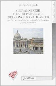 Copertina di 'Giovanni XXIII e la preparazione del Concilio Vaticano II nei diari ineditii del direttore della «Civiltà cattolica» padre Roberto Tucci'