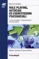 Role playing, autocasi ed esercitazioni psicosociali. Come insegnare comportamenti interpersonali - Castagna Maurizio