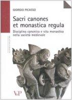 Sacri canones et monastica regula. Disciplina canonica e vita monastica nella società medievale - Giorgio Picasso