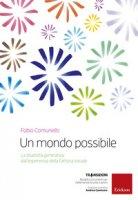 Un mondo possibile. La disabilità generativa: un'esperienza della Fattoria sociale - Comunello Fabio, Berti Eraldo