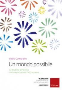 Copertina di 'Un mondo possibile. La disabilità generativa: un'esperienza della Fattoria sociale'