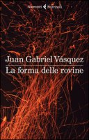 La forma delle rovine - Vásquez Juan Gabriel