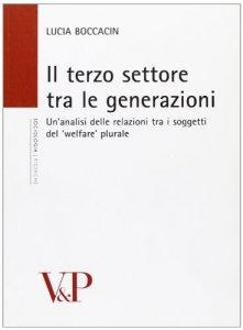 Copertina di 'Il terzo settore tra le generazioni. Un'analisi delle relazioni tra i soggetti del «welfare» plurale'