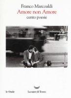 Amore non Amore. Cento poesie - Marcoaldi Franco