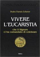 Vivere l'eucaristia che il Signore ci ha comandato di celebrare - Pedro Farnes Scherer