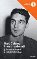 I nostri antenati: Il visconte dimezzato-Il barone rampante-Il cavaliere inesistente - Calvino Italo