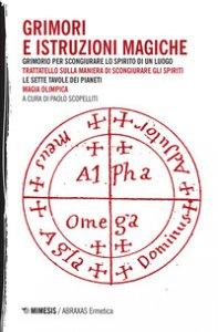 Copertina di 'Grimori e istruzioni magiche: Grimorio per scongiurare lo spirito di un luogo-Trattatello sulla maniera di scongiurare gli spiriti-Le sette tavole dei pianeti-Magia olimpica'