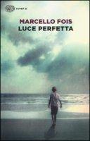 Luce perfetta - Fois Marcello