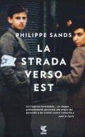 La strada verso est - Sands Philippe, Blum Isabella C.
