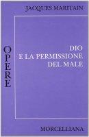 Dio e la permissione del male - Maritain Jacques