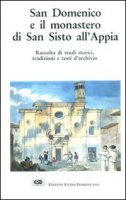 San Domenico e il monastero di San Sisto all'Appia - Spiazzi Raimondo