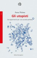 Gli utopisti. Sei esperimenti per una società perfetta - Neima Anna