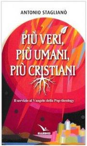 Copertina di 'Più veri, più umani, più cristiani'