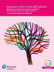 Copertina di 'Insegnare nella Scuola dell'infanzia. Manuale per la formazione dei futuri insegnanti della Scuola per l'infanzia e degli educatori'