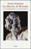 La libertà di Bernini. La sovranità dell'artista e le regole del potere - Montanari Tomaso