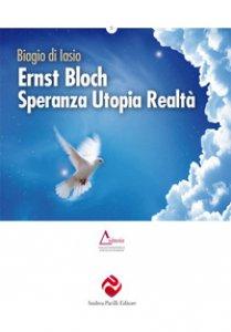 Copertina di 'Ernst Bloch. Speranza utopia realtà'