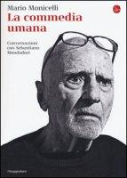 La commedia umana. Conversazioni con Sebastiano Mondadori - Monicelli Mario
