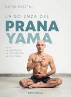 La scienza del Pranayama - Bazzani Boris