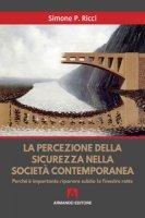 La percezione della sicurezza nella società contemporanea. Perché è importante riparare subito le finestre rotte - Ricci Simone P.