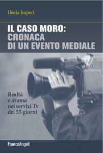 Copertina di 'Il caso Moro: cronaca di un evento mediale'